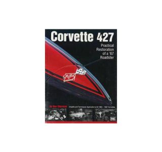 Corvette 427 - Practical Restoration Of A 67 Roadster